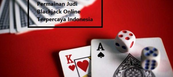 Cara Memahami Permainan Judi Blackjack Online Terpercaya Indonesia