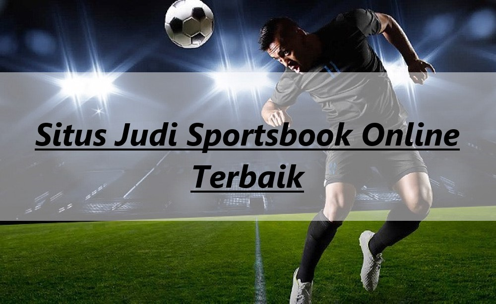 Situs Judi Sportsbook Online Terbaik