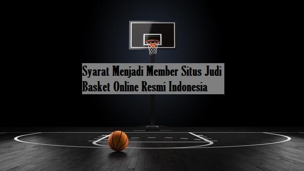 Syarat Menjadi Member Situs Judi Basket Online Resmi Indonesia